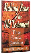 Making Sense of the Old Testament (Three Crucial Questions Series)