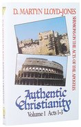 Acts 1-3 (#01 in Authentic Christianity Series)