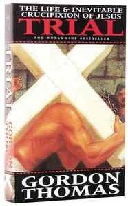 Trial: Life & Inevitable Crucifixion of Jesus