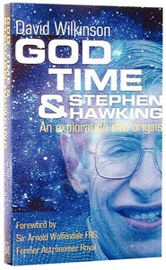 God, Time and Stephen Hawking (Rev Ed)