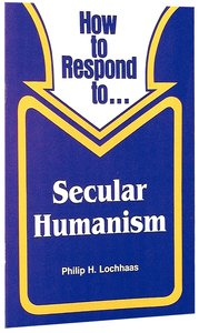 Secular Humanism (How To Respond Series)