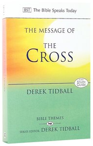 Message of the Cross (Bible Speaks Today Themes Series)