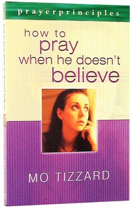 Prayer Principles: How to Pray When He Doesnt Believe