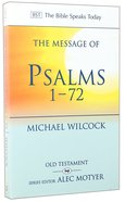 The Message of Psalms 1-72 (Bible Speaks Today Series)