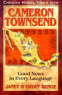 Cameron Townsend - Good News in Every Language (Christian Heroes Then & Now Series)