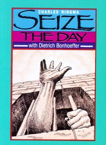 Seize the Day From Writings of Bonhoeffer
