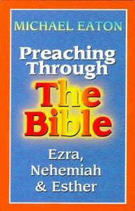 Ezra, Nehemiah & Esther (Preaching Through the Bible) (Preaching Through The Bible Series)