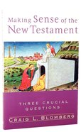 Making Sense of the New Testament (Three Crucial Questions Series)