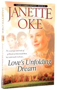 Loves Unfolding Dream (2005) (#06 in Love Comes Softly Series)