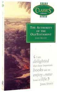The Authority of the Old Testament (Biblical & Theological Classics Library Series)