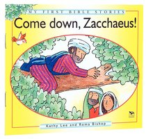 Come Down Zacchaeus (My First Bible Story Series)