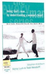 Every Man Bss: Being Gods Man By Understanding a Womans Heart (Every Man Bible Studies Series)