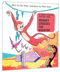 Monkey Crosses the Equator (Jungle Dr Picture Fables Series)