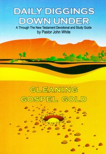 Daily Diggings Down Under: Gleaning Gospel Gold