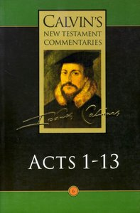 Acts 1-13 (Calvins New Testament Commentary Series)