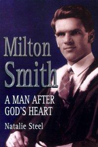 Milton Smith: A Man After Gods Heart