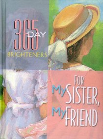 For My Sister, My Friend (365 Day Brighteners Series)