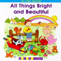 All Things Bright and Beautiful (My First Prayer Series)