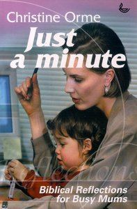 Just a Minute: Biblical Reflections For Busy Mums