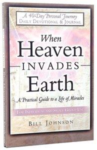 When Heaven Invades Earth Daily Devotional Journal
