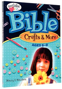 Bible Crafts and More (Ages 6-8) (Heartshaper Series)
