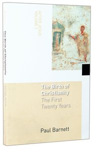 The Birth of Christianity, the First Twenty Years (#01 in After Jesus Series)