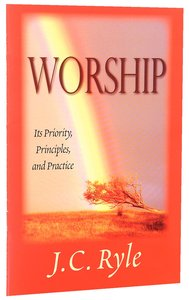 Worship: Its Priority, Principles and Practice