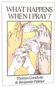 What Happens When I Pray? (Great Christian Classics Series)