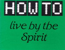 How to Live By the Spirit