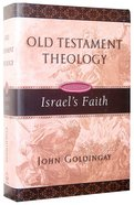 Israels Faith (#02 in Old Testament Theology Series)
