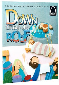 Down Through the Roof (Arch Books Series)