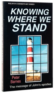 Knowing Where to Stand (Johns Epistles) (Welwyn Commentary Series)