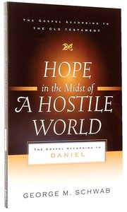 Hope in the Midst of a Hostile World (Gospel According To The Old Testament Series)