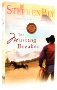 The Mustang Breaker (#02 in Horse Dreams Trilogy Series)