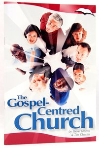 The Gospel-Centred Church (Gospel Centred Series)