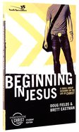 Beginning in Jesus (Experiencing Christ Together Student Series)