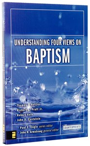 Understanding Four Views on Baptism (Counterpoints Series)