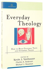 Everyday Theology - How to Read Cultural Texts and Interpret Trends (Cultural Exegesis Series)
