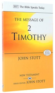 The Message of 2 Timothy (Bible Speaks Today Series)