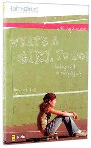 Whats a Girl to Do? (Faithgirlz! Series)