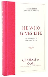 He Who Gives Life (#03 in Foundations Of Evangelical Theology Series)