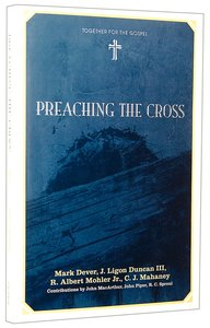 Preaching the Cross (Together For The Gospel Series)