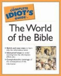 Complete Idiots Guide to the World of the Bible (Complete Idiots Guide Series)