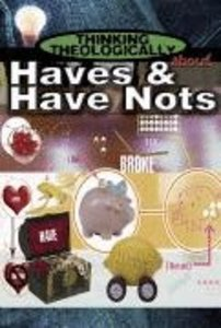 Haves and Have Nots (Student Book) (Thinking Theologically About Series)