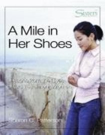 A Sisters: Mile in Her Shoes (Kit) (Sisters Bible Study For Women Series)