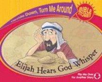 Elijah Hears God Whisper/The Little Girl Lives (Upside Down, Turn Me Around Bible Stories Series)