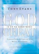 God is Up to Something Great (Lifechange Books Series)