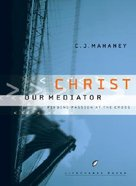 Christ Our Mediator (Lifechange Books Series)