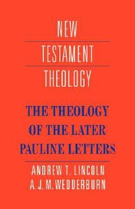 The Theology of the Later Pauline Letters (Cambridge New Testament Theology Series)