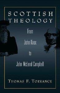 Scottish Theology From John Knox to John Mcleod Campbell
